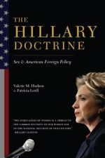 The Hillary Doctrine : Sex and American Foreign Policy - Valerie M. Hudson