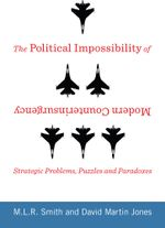 The Political Impossibility of Modern Counterinsurgency : Strategic Problems, Puzzles, and Paradoxes - M.L.R. Smith