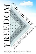 Freedom and the Self : Essays on the Philosophy of David Foster Wallace