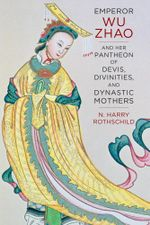 Emperor Wu Zhao and Her Pantheon of Devis, Divinities, and Dynastic Mothers : Sheng Yen Series in Chinese Buddhism - Norman H. Rothschild