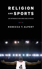 Religion and Sports : An Introduction and Case Studies - Rebecca T. Alpert