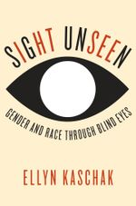 Sight Unseen : Gender and Race Through Blind Eyes - Ellyn Kaschak