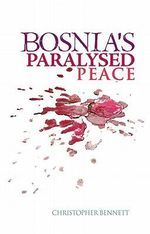 Bosnia's Paralysed Peace - Christopher Bennett