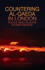 Countering Al Qaeda in London : Police and Muslims in Partnerships - Robert Lambert
