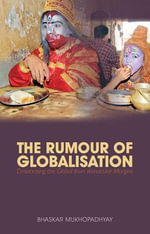 The Rumor of Globalization : Desecrating the Global from Vernacular Margins - Bhaskar Mukhopadhyay