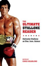 The Ultimate Stallone Reader : Sylvester Stallone as Star, Icon, Auteur