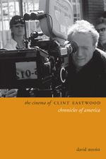 The Cinema of Clint Eastwood : Chronicles of America - David Sterritt