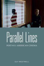 Parallel Lines : Post-9/11 American Cinema - Guy Westwell