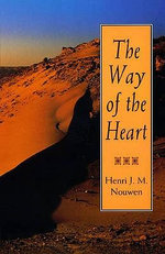 The Way of the Heart : Desert Spirituality and Contemporary Ministry - Henri J. M. Nouwen