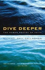 Dive Deeper : The Human Poetry of Faith - Michael Paul Gallagher