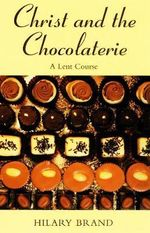Christ and the Chocolaterie : A Lent Course - Hilary Brand