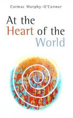 At the Heart of the World - Cormac Murphy-O'Connor