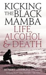 Kicking the Black Mamba : Life, Alcohol and Death - Robert Anthony Welch