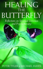 Healing the Butterfly : Reflections on Spiritual Direction and Psychotherapy - Peter Tyler