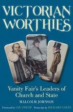Victorian Worthies : Vanity Fair's Leaders of Church and State - Malcolm Johnson