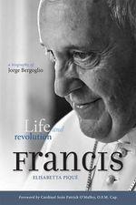 Pope Francis: Life and Revolution : A Biography of Jorge Bergoglio - Elisabetta Pique
