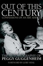 Out of This Century : The Autobiography of Peggy Guggenheim - Peggy Guggenheim