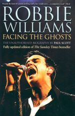 Robbie Williams : Facing The Ghosts - Paul Scott