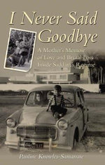 I Never Said Goodbye : A Mother's Memoir of Love and Brutal Loss Inside Saddam's Regime - Pauline Knowles-Samarraie