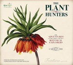 The Plant Hunters : The Adventures of the World's Greatest Botanical Explorers [With Facsimile Documents] - Carolyn Fry