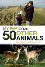 My Family and 50 Other Animals : A Year with Britain's Mammals - Dominic Couzens