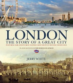 London: The Story of a Great City : Published in Conjunction with the Museum of London - Jerry White