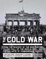 The Cold War : From the Descent of the Iron Curtain to the Fall of the Berlin Wall and the Collapse of Communism in Europe - Norman Friedman