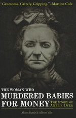 The Woman Who Murdered Babies for Money : The Story of Amelia Dyer - Allison Vale
