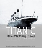 The Titanic Remembered 1912 - 2012 : With 40 Facsimile Memorabilia, An Audio CD plus a DVD - Beau Riffenburgh