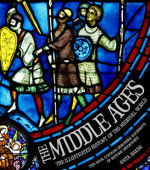 The Middle Ages : The Illustrated History of the Medieval World - Anita Baker