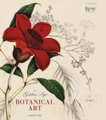 Golden Age of Botanical Art - Martyn Rix