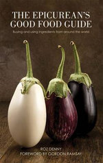The Epicurean's Good Food Guide : The Organic Fight to Save Wine from the Ravages of... - Roz Denny
