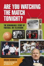 Are You Watching the Match Tonight? : The Remarkable Story of Football on Television - Brian Barwick