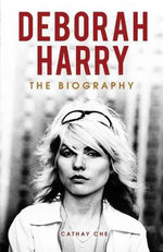 Deborah Harry : Platinum Blonde : The Biography - Cathay Che