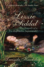 Lizzie Siddal : The Tragedy of a Pre-Raphaelite Supermodel - Lucinda Dickens Hawksley
