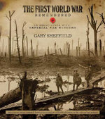 IWM First World War Remembered : In Association with Imperial War Museums - Gary Sheffield