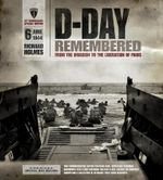 D-Day Remembered : From the Invasion to the Liberation of Paris - Richard Holmes