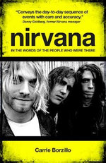 Nirvana : In the Words of the People Who Were There - Carrie Borzillo