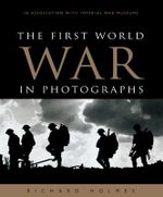 The First World War in Photographs - Richard Holmes