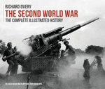 The Second World War, the Complete Illustrated History - Richard Overy