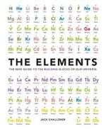 Elements : The New Guide to the Building Blocks of Our Universe - Jack Challoner