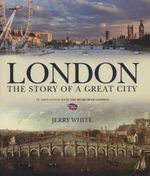 London : The Story of a Great City - Jerry White