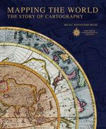 Mapping the World : The Story of Cartography - Beau Riffenburgh