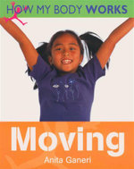 Moving : How My Body Works Series - Anita Ganeri