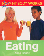 Eating : How My Body Works Series - Anita Ganeri