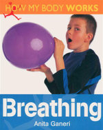 Breathing : How My Body Works Series - Anita Ganeri