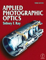 Applied Photographic Optics : Lenses and Optical Systems for Photography, Film, Video and Digital Imaging - Sidney F. Ray