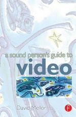 A Sound Person's Guide to Video : A Guide to Merging the Technologies - David Mellor