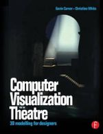 Computer Visualization for the Theatre : 3D Modelling for Designers - Christine White