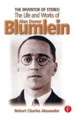 The Inventor of Stereo : The Life and Works of Alan Dower Blumlein - Robert Charles Alexander